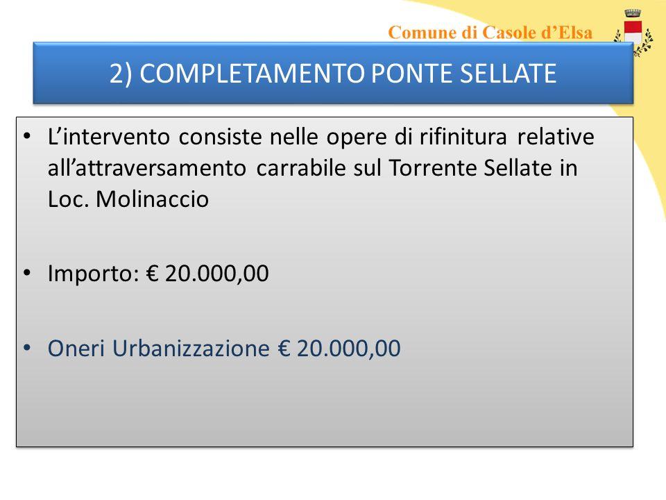 2) COMPLETAMENTO PONTE SELLATE Lintervento consiste nelle opere di rifinitura relative allattraversamento carrabile sul Torrente Sellate in Loc.