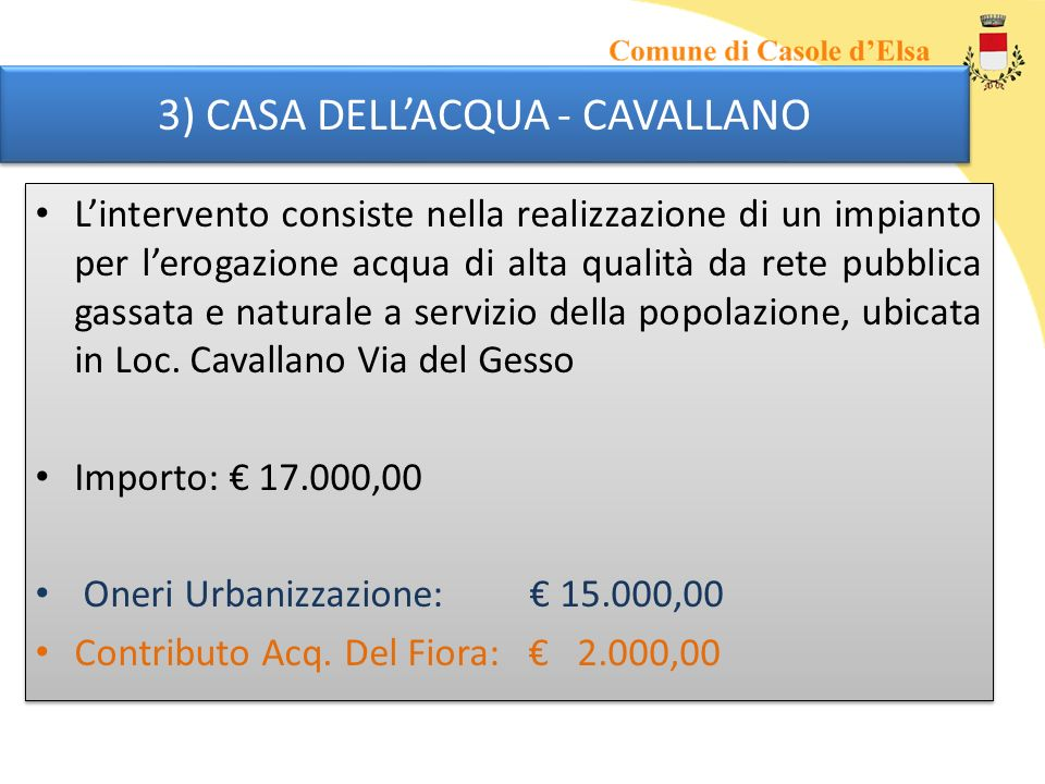 3) CASA DELLACQUA - CAVALLANO Lintervento consiste nella realizzazione di un impianto per lerogazione acqua di alta qualità da rete pubblica gassata e naturale a servizio della popolazione, ubicata in Loc.