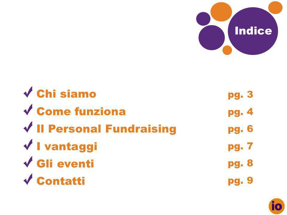 Indic e Chi siamo Come funziona Il Personal Fundraising I vantaggi Gli eventi Contatti pg.