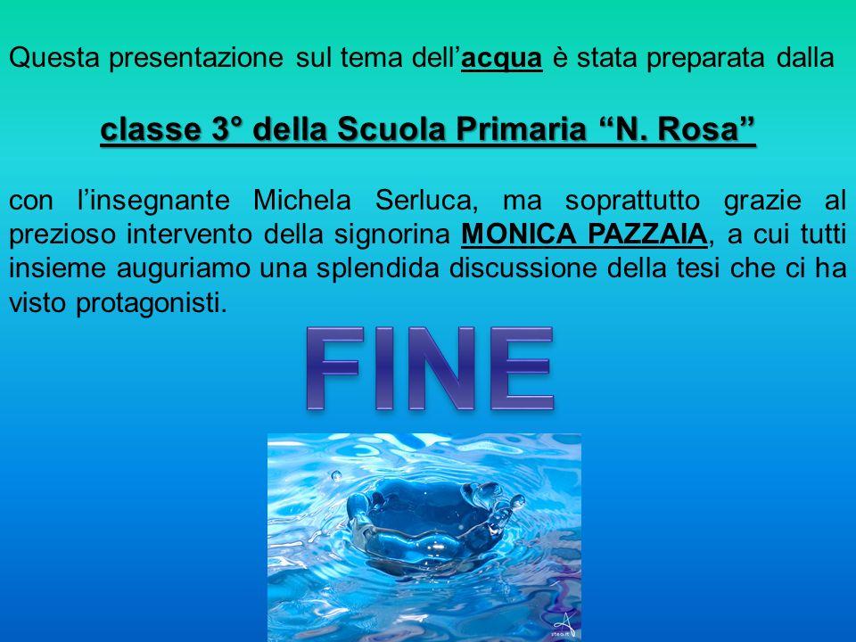 Questa presentazione sul tema dellacqua è stata preparata dalla classe 3° della Scuola Primaria N. Rosa con linsegnante Michela Serluca, ma soprattutt