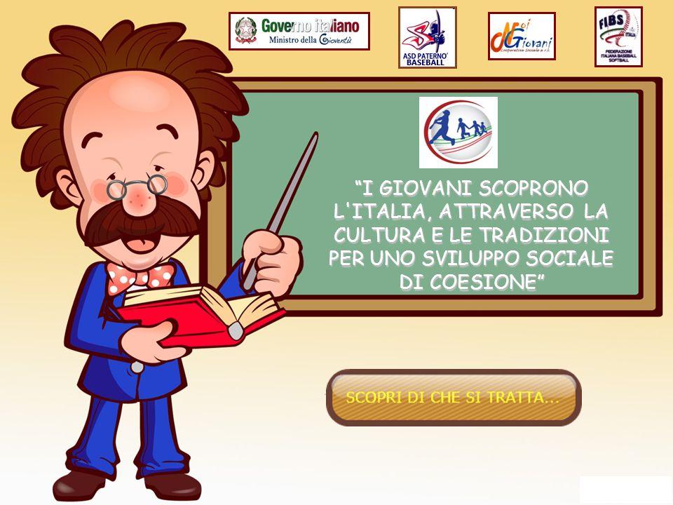 I GIOVANI SCOPRONO L'ITALIA, ATTRAVERSO LA CULTURA E LE TRADIZIONI PER UNO SVILUPPO SOCIALE DI COESIONE