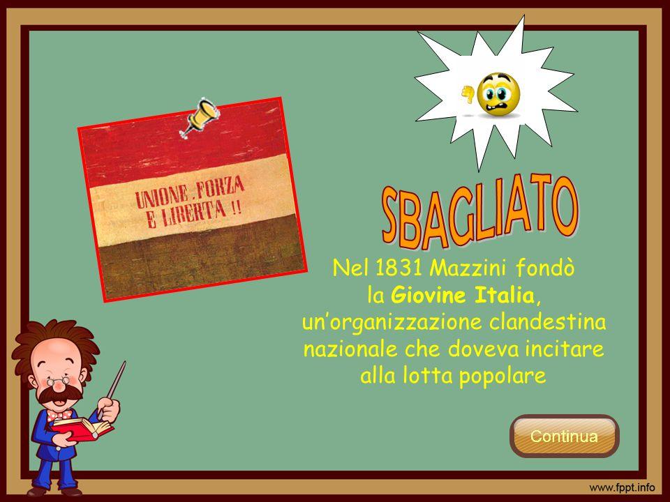 Nel 1831 Mazzini fondò la Giovine Italia, unorganizzazione clandestina nazionale che doveva incitare alla lotta popolare