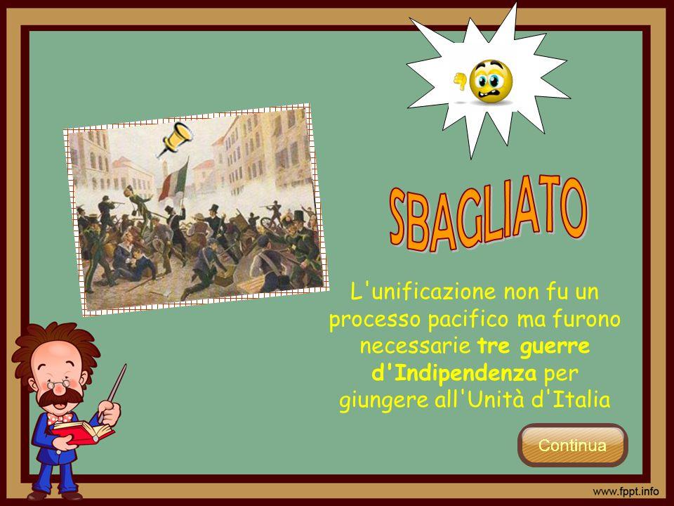 L'unificazione non fu un processo pacifico ma furono necessarie tre guerre d'Indipendenza per giungere all'Unità d'Italia