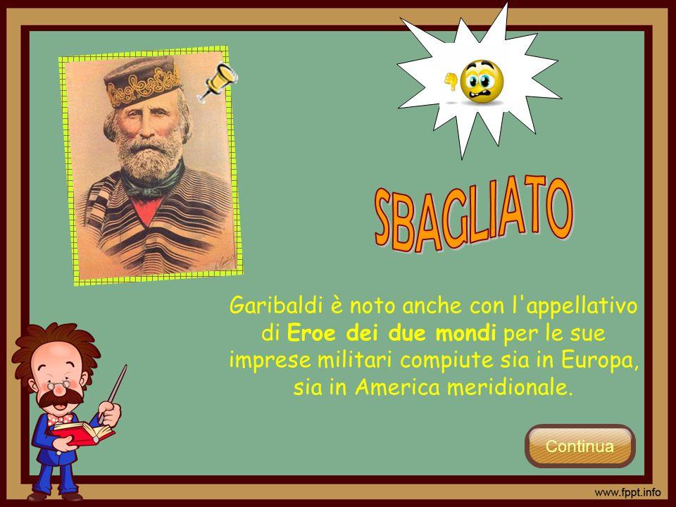 Garibaldi è noto anche con l'appellativo di Eroe dei due mondi per le sue imprese militari compiute sia in Europa, sia in America meridionale.