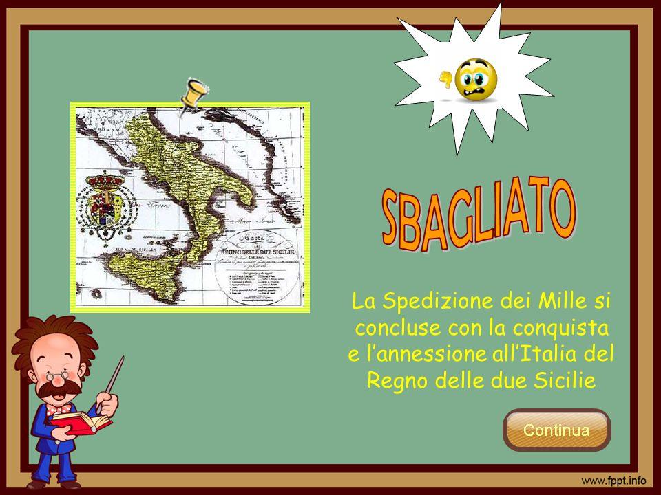 La Spedizione dei Mille si concluse con la conquista e lannessione allItalia del Regno delle due Sicilie