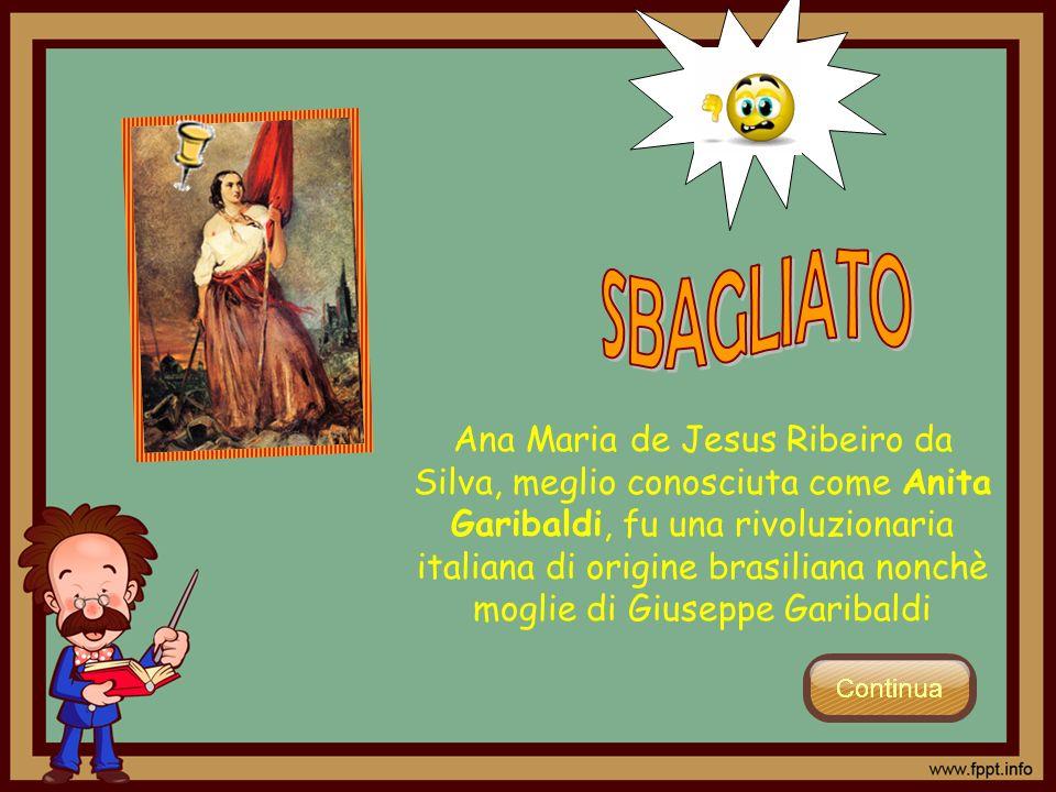 Ana Maria de Jesus Ribeiro da Silva, meglio conosciuta come Anita Garibaldi, fu una rivoluzionaria italiana di origine brasiliana nonchè moglie di Giu