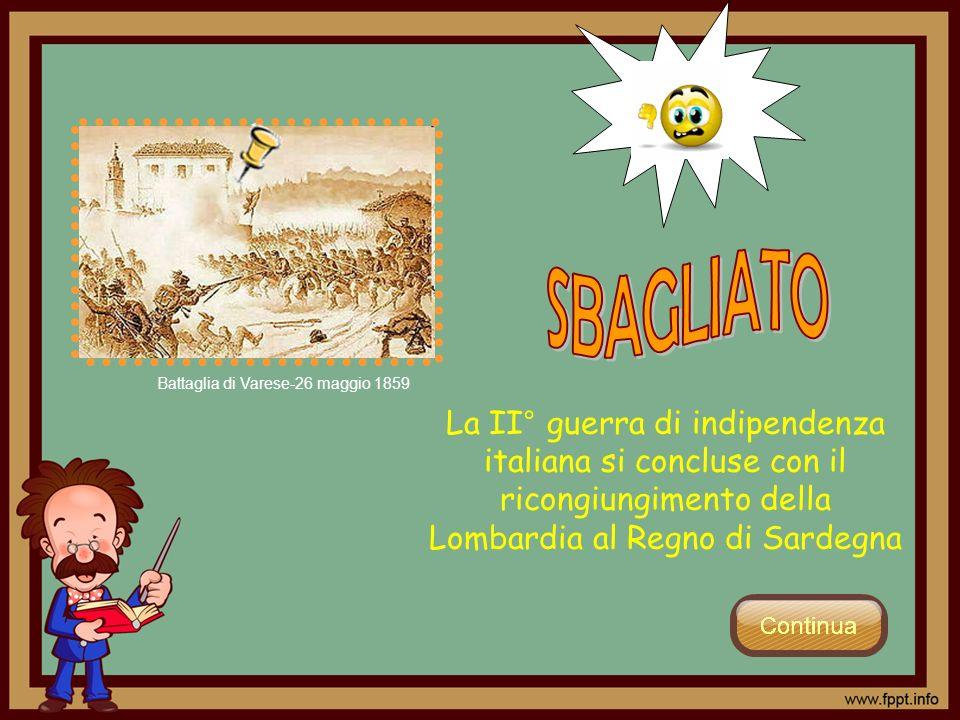 La II° guerra di indipendenza italiana si concluse con il ricongiungimento della Lombardia al Regno di Sardegna Battaglia di Varese-26 maggio 1859