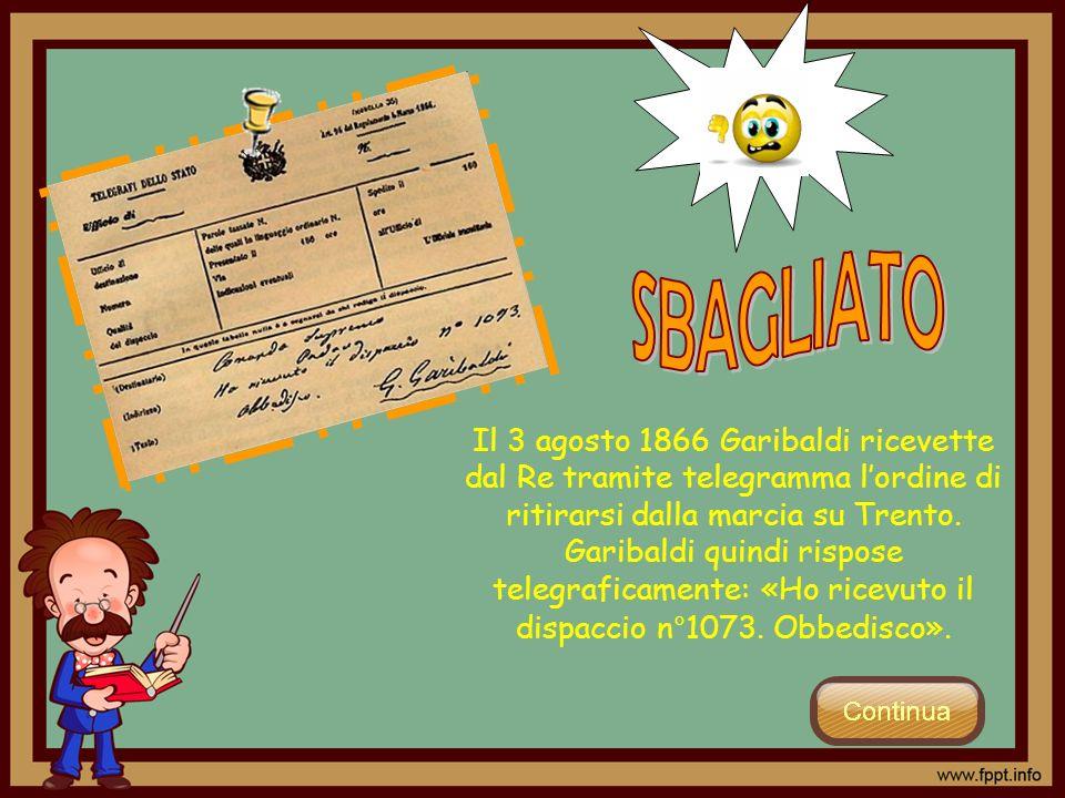 Il 3 agosto 1866 Garibaldi ricevette dal Re tramite telegramma lordine di ritirarsi dalla marcia su Trento. Garibaldi quindi rispose telegraficamente: