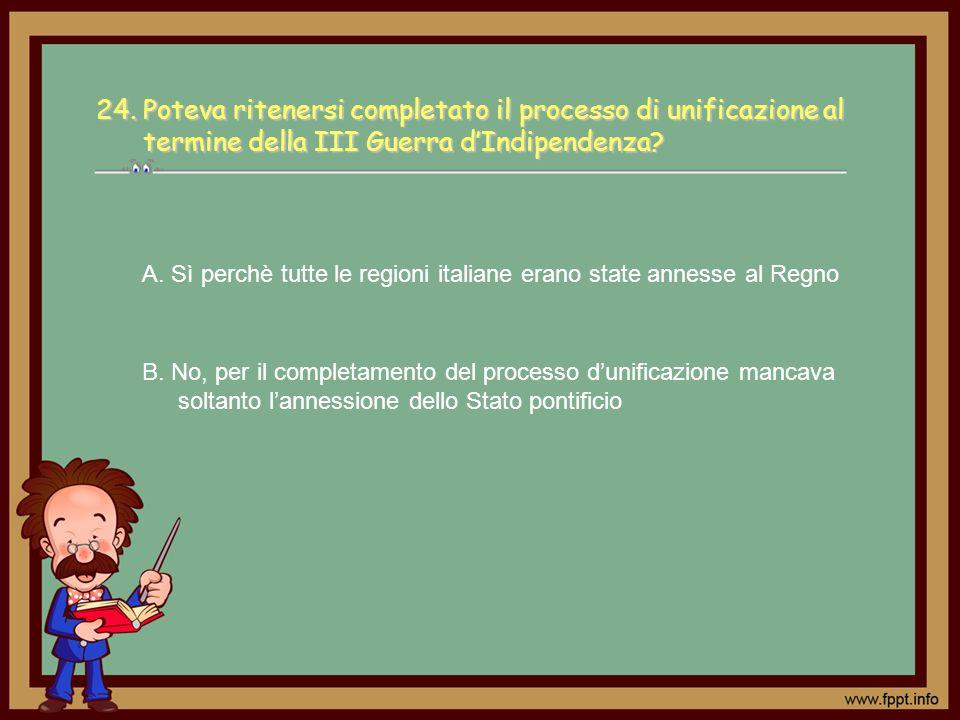 A. Sì perchè tutte le regioni italiane erano state annesse al Regno B. No, per il completamento del processo dunificazione mancava soltanto lannession