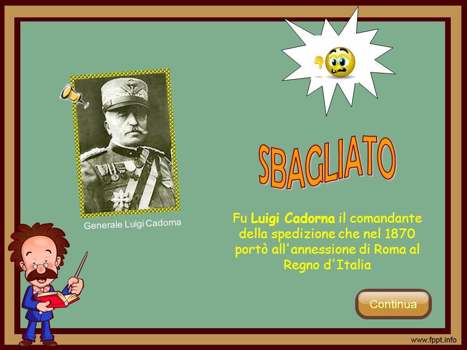 Fu Luigi Cadorna il comandante della spedizione che nel 1870 portò all'annessione di Roma al Regno d'Italia Generale Luigi Cadorna