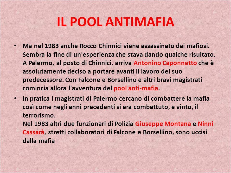 IL POOL ANTIMAFIA Paolo Borsellino nel 1963 entra in Magistratura: lavora in diversi tribunali e nel 1975 è trasferito al tribunale di Palermo, dove e