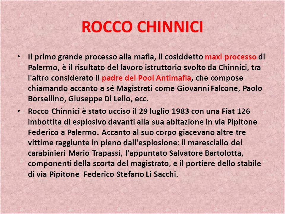 LOTTA ALLA MAFIA ROCCO CHINNICI Rocco Chinnici Nato a Misilmeri (Palermo) il 19 gennaio 1925 è entrato in Magistratura nel 1952 con destinazione al Tr