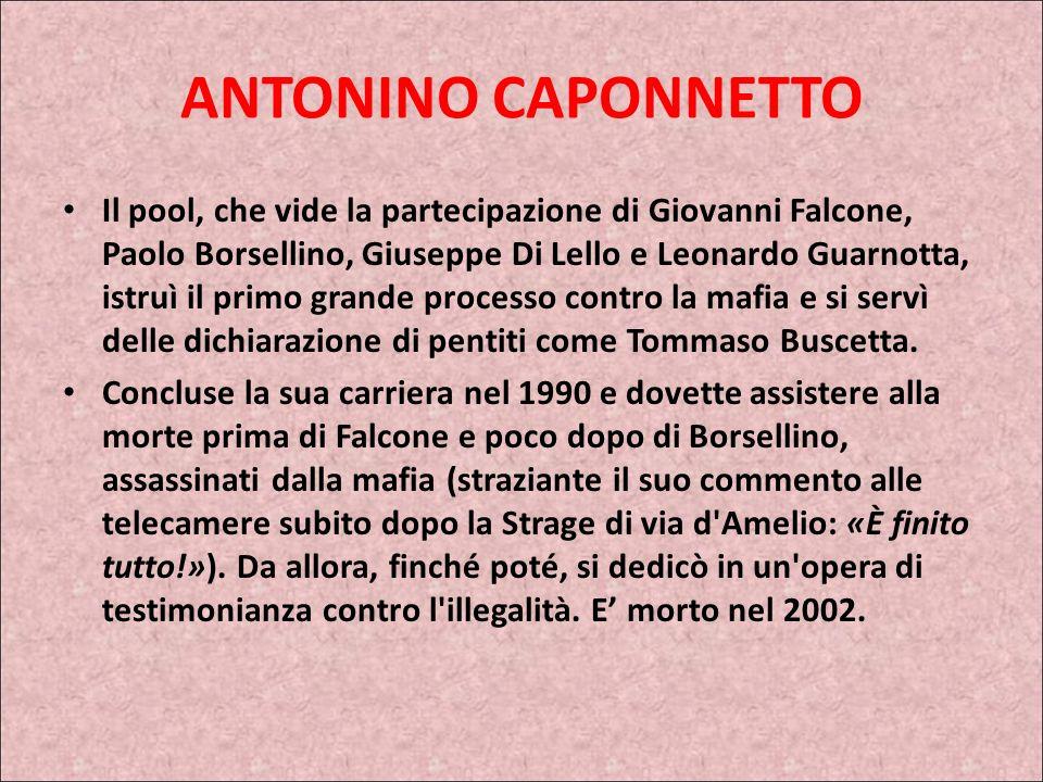 LOTTA ALLA MAFIA ANTONINO CAPONNETTO Entrò in magistratura nel 1954, la sua carriera ebbe una svolta nel 1983 quando ottenne il trasferimento a Palerm