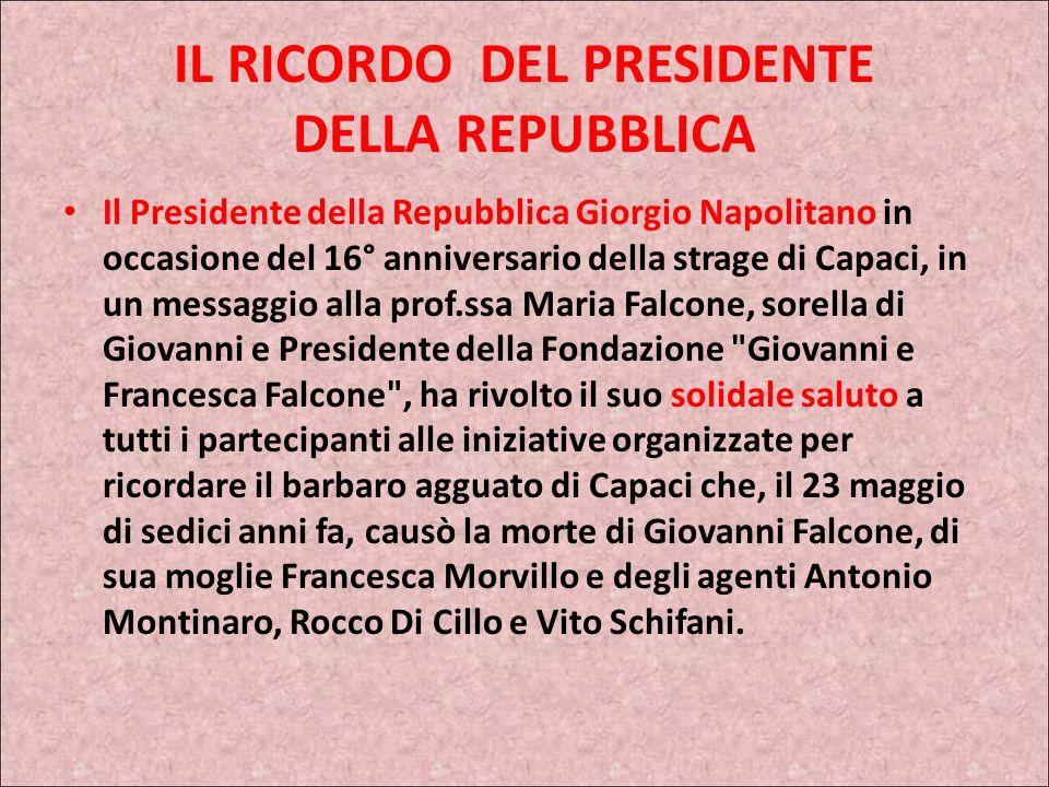 IL RICORDO Ogni anno, il 23 maggio, si tiene a Palermo e Capaci e in tutta Italia, una lunga serie di attività, in commemorazione della morte del magi
