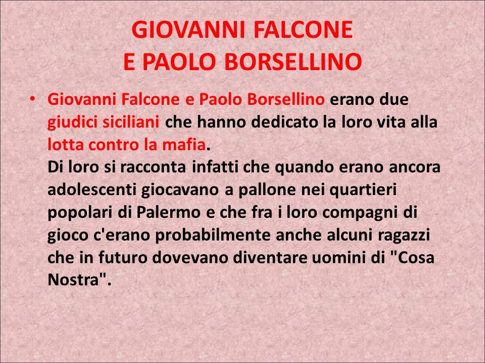 GIOVANNI FALCONE E PAOLO BORSELLINO Giovanni Falcone e Paolo Borsellino erano due giudici siciliani che hanno dedicato la loro vita alla lotta contro la mafia.