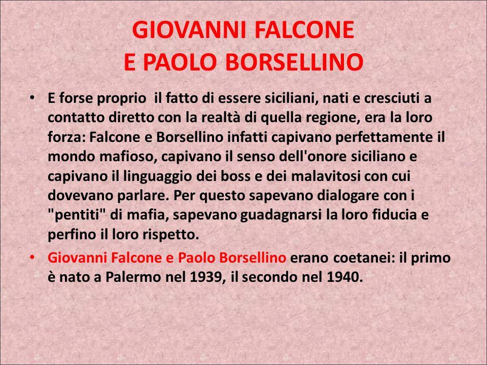 GIOVANNI FALCONE E PAOLO BORSELLINO Giovanni Falcone e Paolo Borsellino erano due giudici siciliani che hanno dedicato la loro vita alla lotta contro