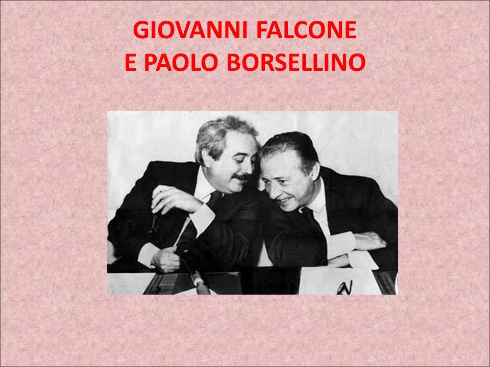 GIOVANNI FALCONE E PAOLO BORSELLINO E forse proprio il fatto di essere siciliani, nati e cresciuti a contatto diretto con la realtà di quella regione,
