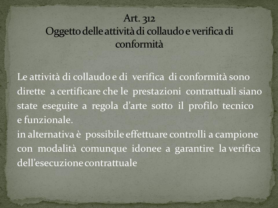 Le attività di collaudo e di verifica di conformità sono dirette a certificare che le prestazioni contrattuali siano state eseguite a regola darte sotto il profilo tecnico e funzionale.