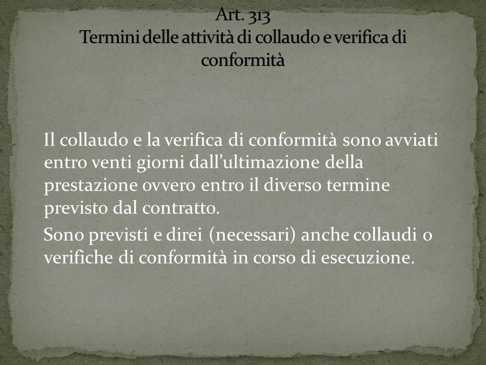 Il collaudo e la verifica di conformità sono avviati entro venti giorni dallultimazione della prestazione ovvero entro il diverso termine previsto dal contratto.