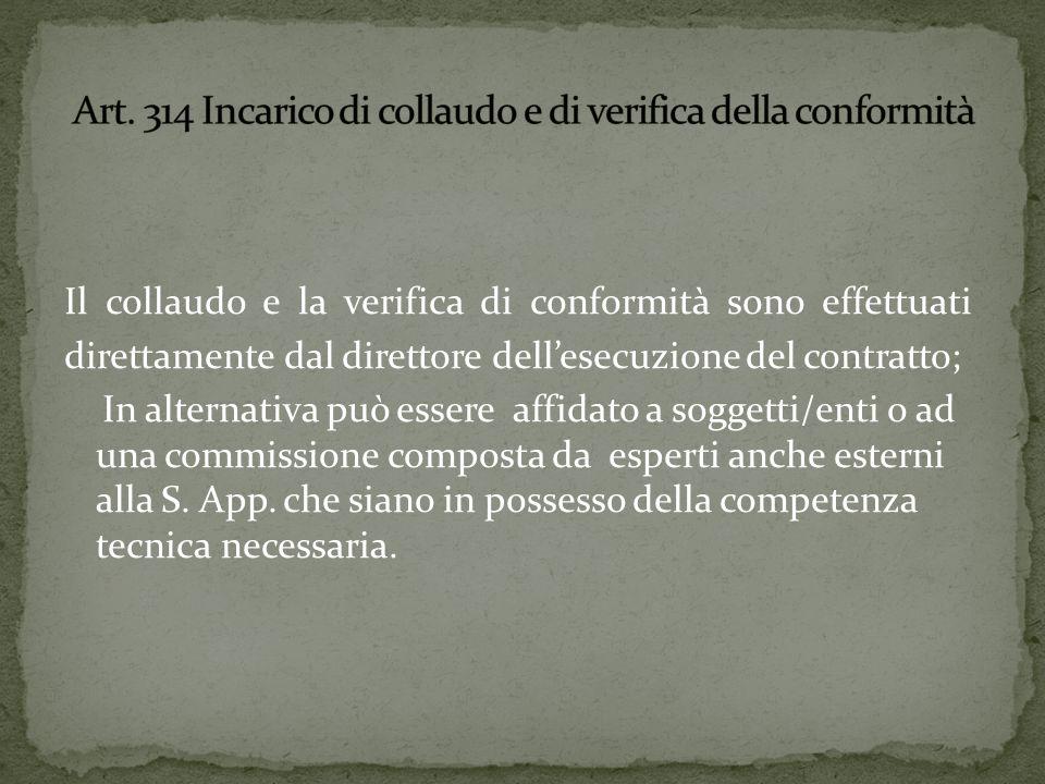 Il collaudo e la verifica di conformità sono effettuati direttamente dal direttore dellesecuzione del contratto; In alternativa può essere affidato a soggetti/enti o ad una commissione composta da esperti anche esterni alla S.
