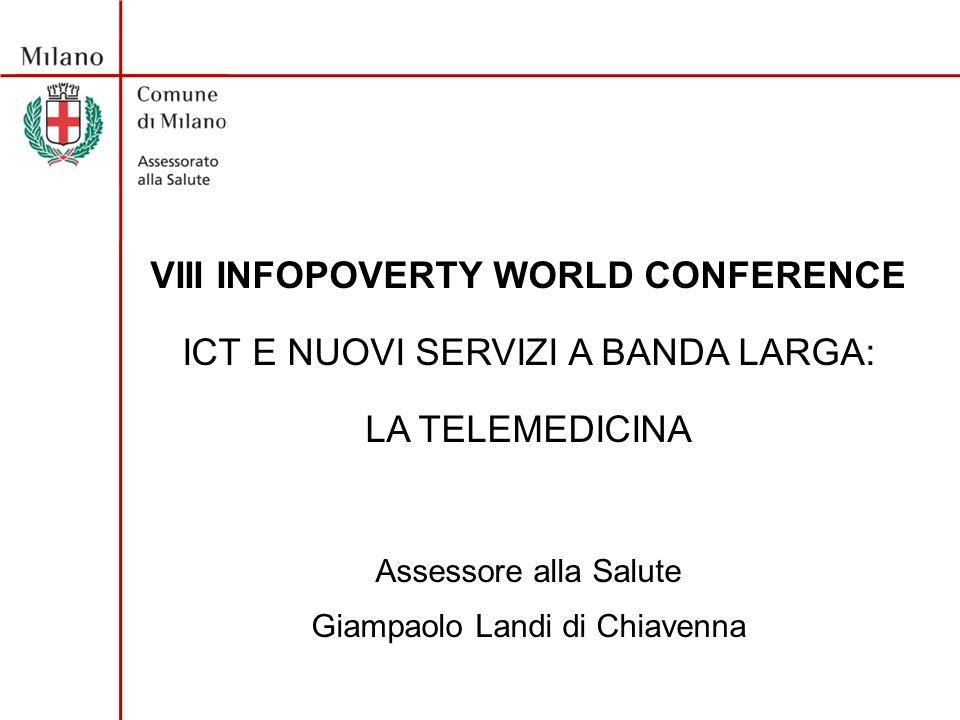 VIII INFOPOVERTY WORLD CONFERENCE ICT E NUOVI SERVIZI A BANDA LARGA: LA TELEMEDICINA Assessore alla Salute Giampaolo Landi di Chiavenna