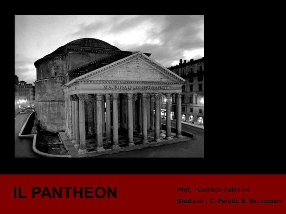 IL PANTHEON Prof. : Corrado Falcolini Stud.sse : C. Perotti, E. Saccomani