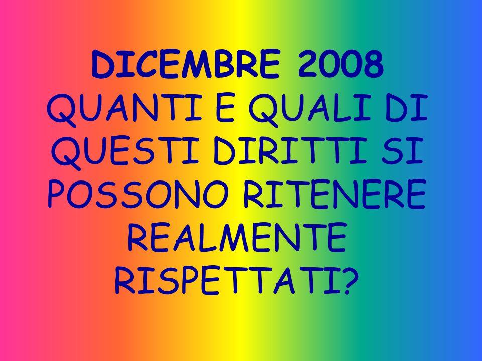 DICEMBRE 2008 QUANTI E QUALI DI QUESTI DIRITTI SI POSSONO RITENERE REALMENTE RISPETTATI?