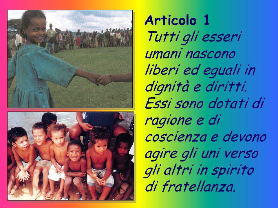 Articolo 1 Tutti gli esseri umani nascono liberi ed eguali in dignità e diritti.