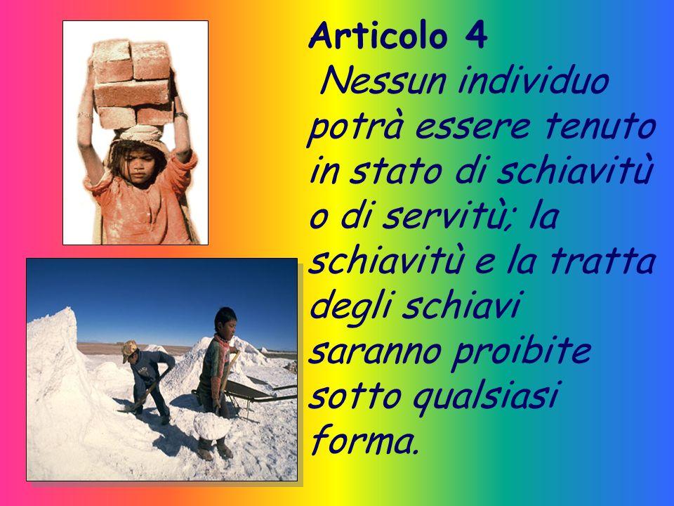 Articolo 3 Ogni individuo ha diritto alla vita, alla libertà ed alla sicurezza della propria persona.