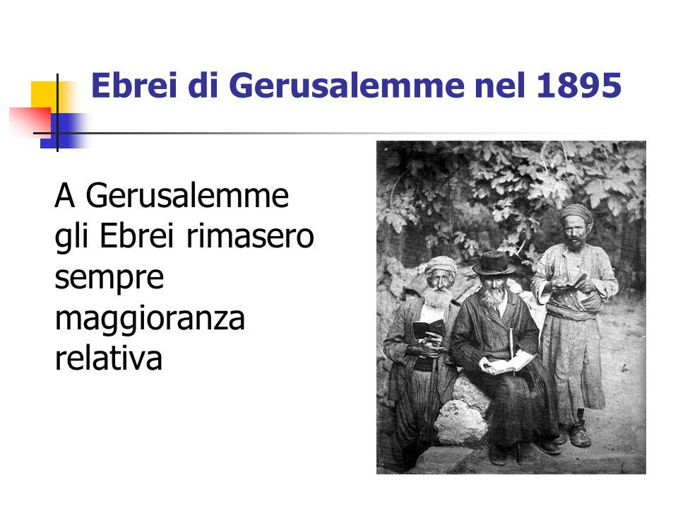 Ebrei di Gerusalemme nel 1895 A Gerusalemme gli Ebrei rimasero sempre maggioranza relativa