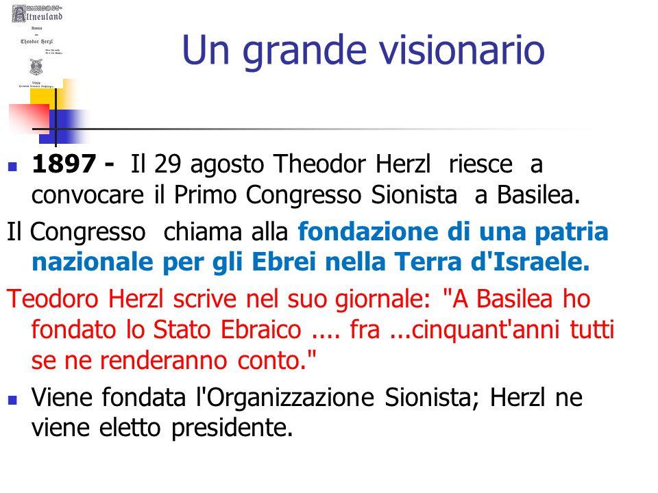 Un grande visionario 1897 - Il 29 agosto Theodor Herzl riesce a convocare il Primo Congresso Sionista a Basilea. Il Congresso chiama alla fondazione d