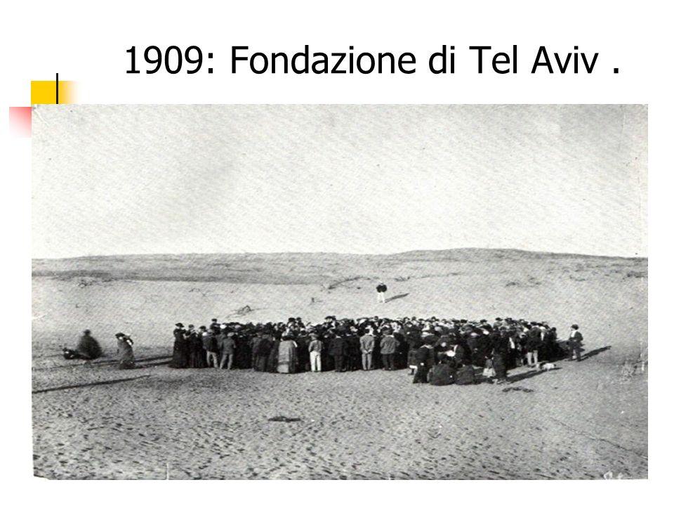 1909: Fondazione di Tel Aviv.