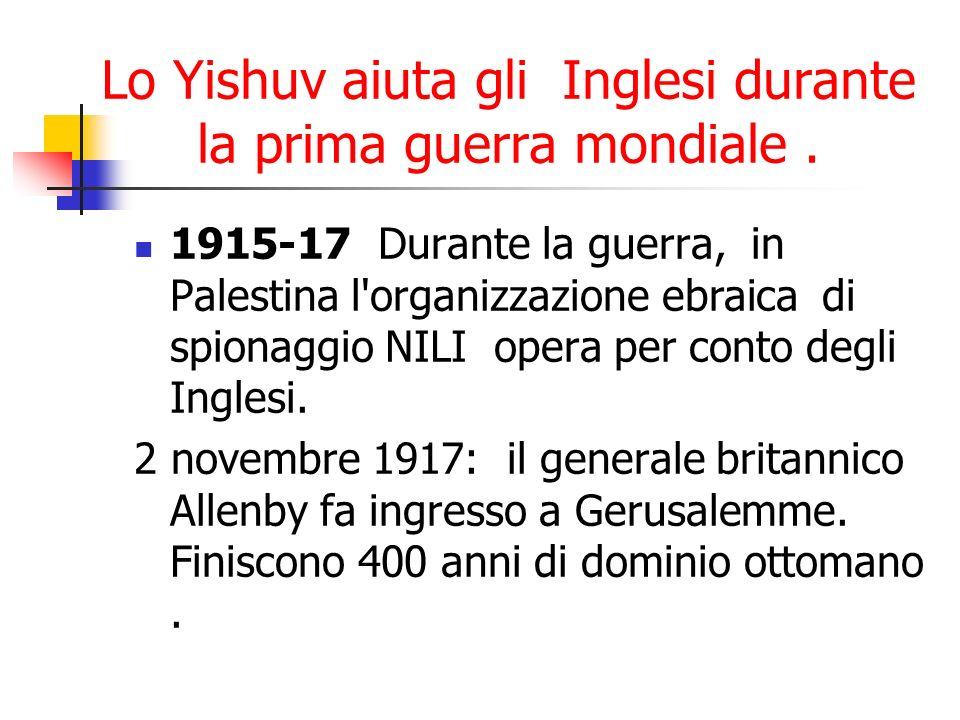 Lo Yishuv aiuta gli Inglesi durante la prima guerra mondiale. 1915-17 Durante la guerra, in Palestina l'organizzazione ebraica di spionaggio NILI oper