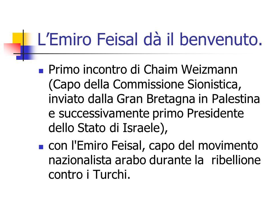 LEmiro Feisal dà il benvenuto. Primo incontro di Chaim Weizmann (Capo della Commissione Sionistica, inviato dalla Gran Bretagna in Palestina e success