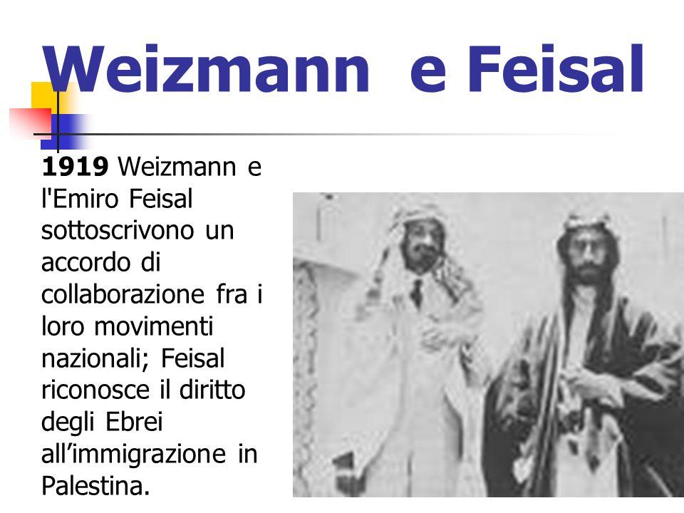 Weizmann e Feisal 1919 Weizmann e l'Emiro Feisal sottoscrivono un accordo di collaborazione fra i loro movimenti nazionali; Feisal riconosce il diritt