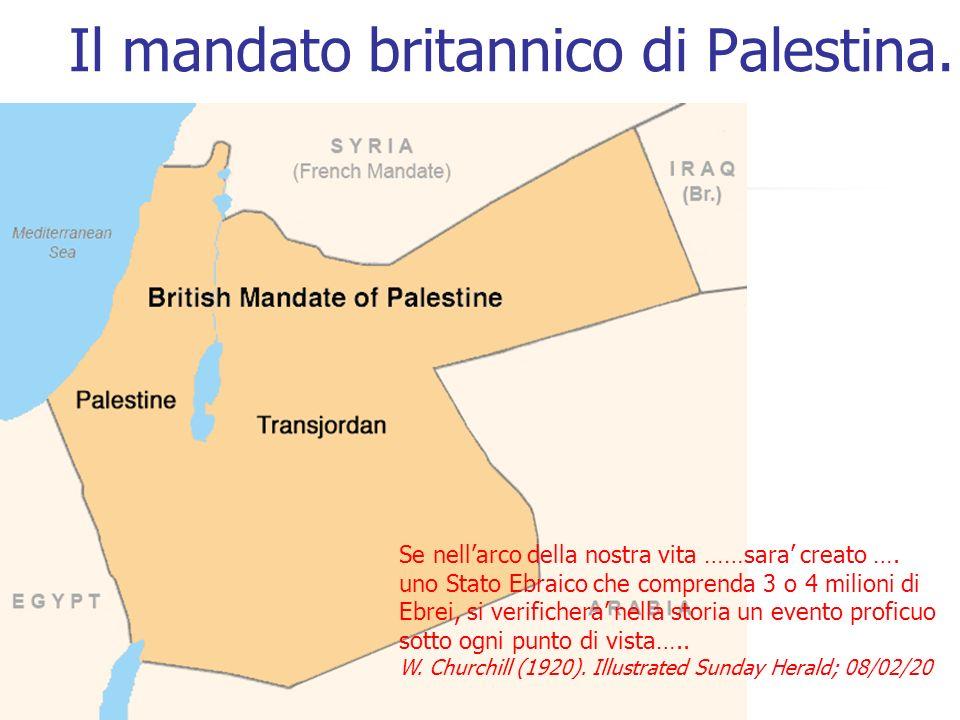 Il mandato britannico di Palestina. Se nellarco della nostra vita ……sara creato …. uno Stato Ebraico che comprenda 3 o 4 milioni di Ebrei, si verifich