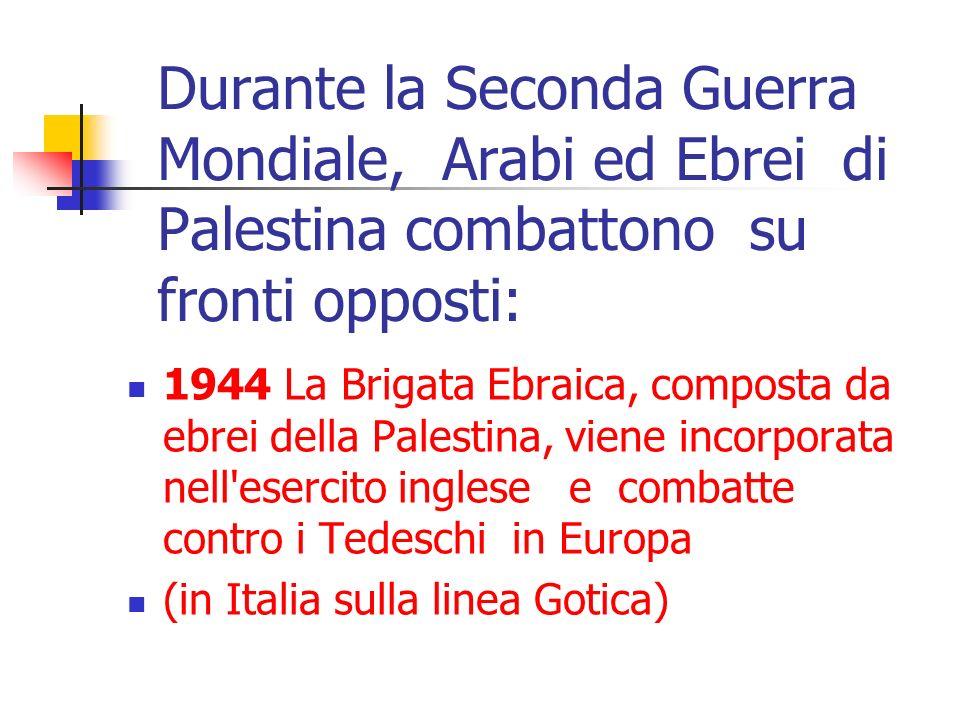 Durante la Seconda Guerra Mondiale, Arabi ed Ebrei di Palestina combattono su fronti opposti: 1944 La Brigata Ebraica, composta da ebrei della Palesti