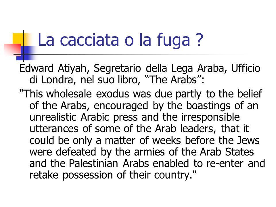 La cacciata o la fuga ? Edward Atiyah, Segretario della Lega Araba, Ufficio di Londra, nel suo libro, The Arabs: