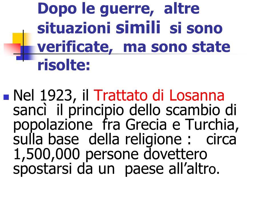 Dopo le guerre, altre situazioni simili si sono verificate, ma sono state risolte: Nel 1923, il Trattato di Losanna sancì il principio dello scambio d