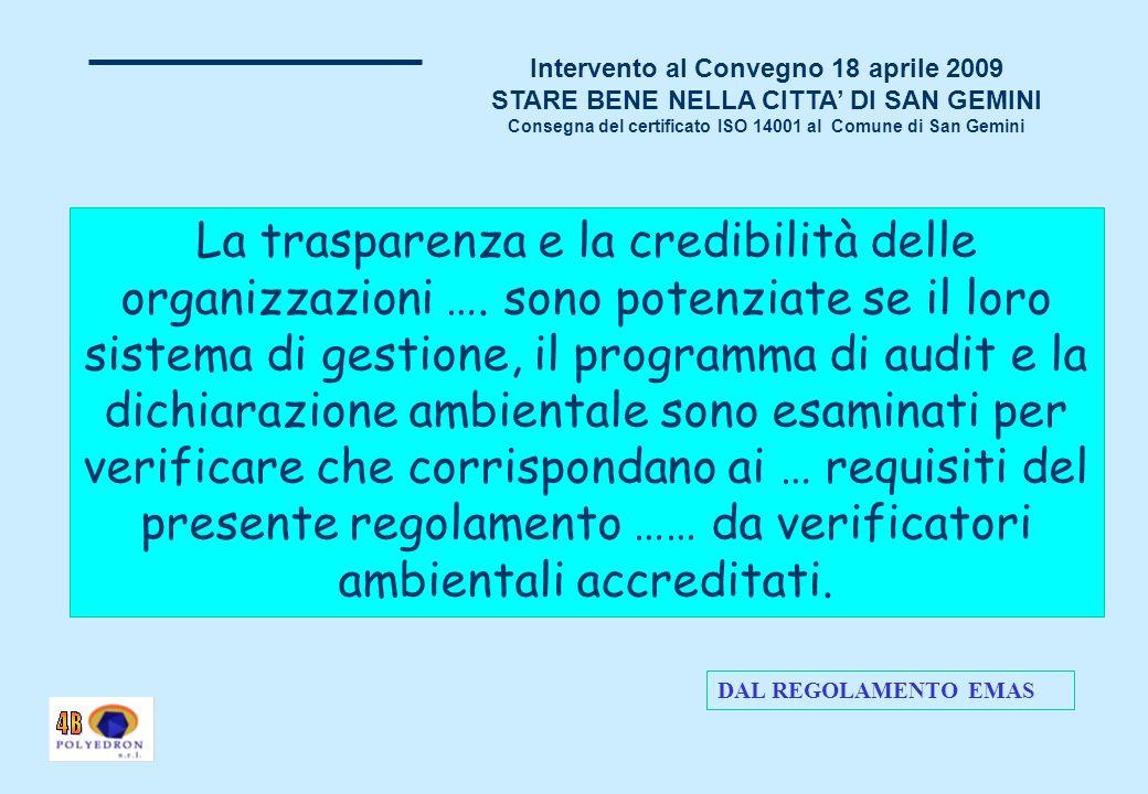 Intervento al Convegno 18 aprile 2009 STARE BENE NELLA CITTA DI SAN GEMINI Consegna del certificato ISO 14001 al Comune di San Gemini Sono emerse e sono state sistemate alcune carenze nel rispetto delle leggi, non chiare, fino ad allora, agli amministratori stessi.
