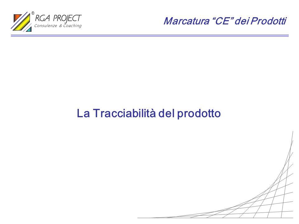 La Tracciabilità del prodotto Marcatura CE dei Prodotti Consulenze & Coaching ®