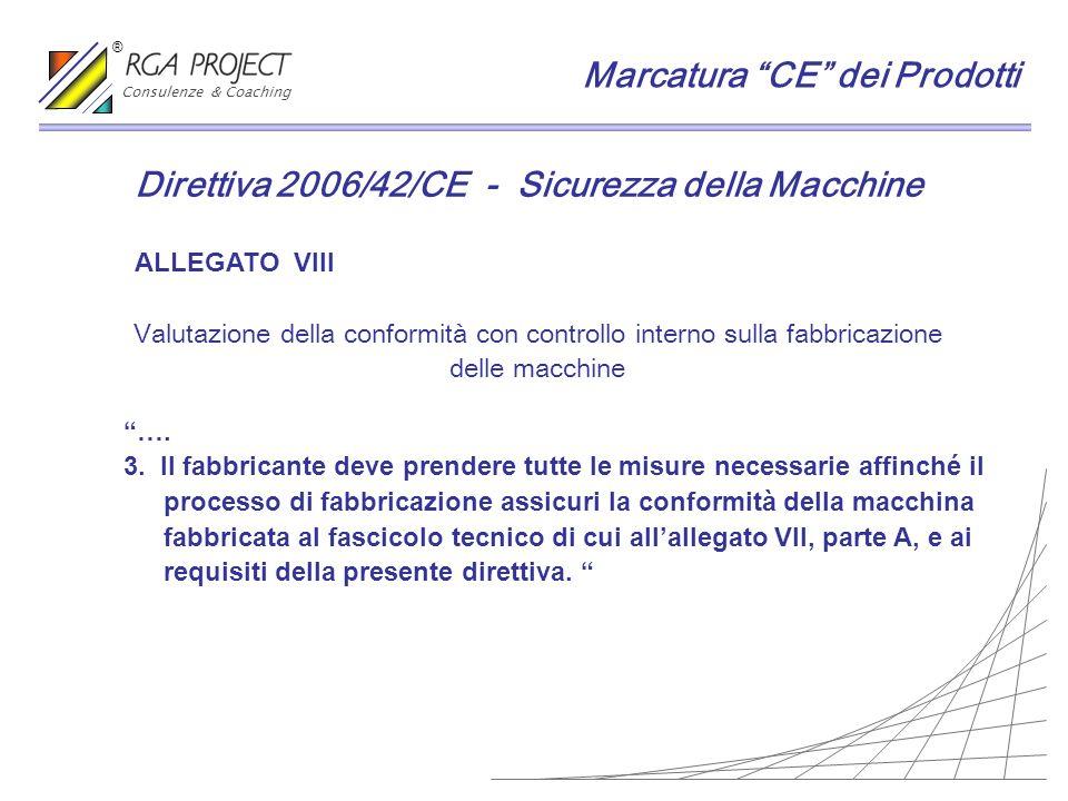 Valutazione della conformità con controllo interno sulla fabbricazione delle macchine Direttiva 2006/42/CE - Sicurezza della Macchine ALLEGATO VIII ….