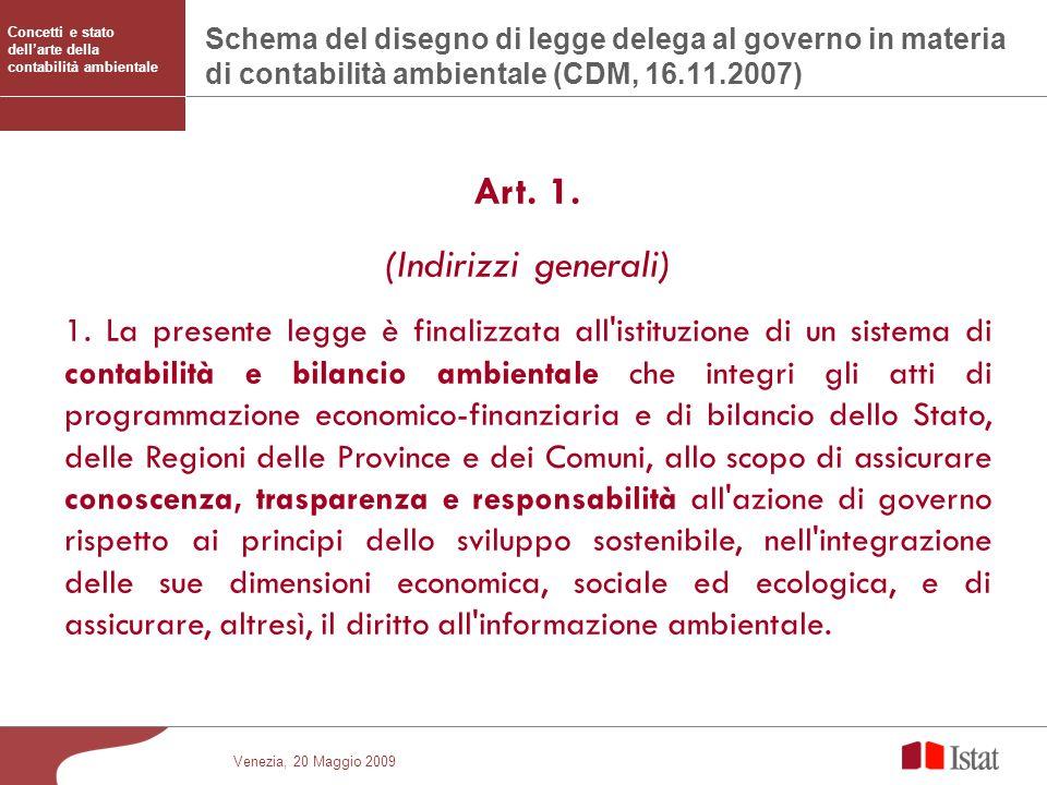 Venezia, 20 Maggio 2009 Schema del disegno di legge delega al governo in materia di contabilità ambientale (CDM, 16.11.2007) Art. 1. (Indirizzi genera