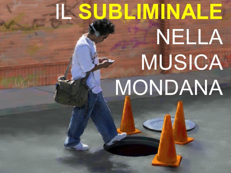 IL SUBLIMINALE NELLA MUSICA MONDANA