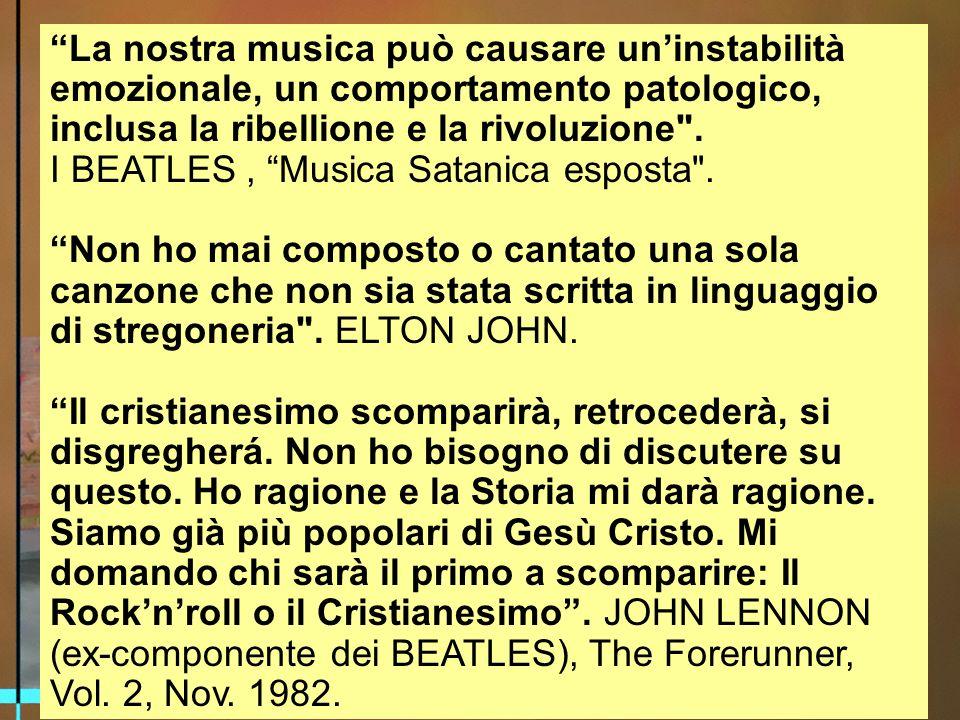 La nostra musica può causare uninstabilità emozionale, un comportamento patologico, inclusa la ribellione e la rivoluzione .