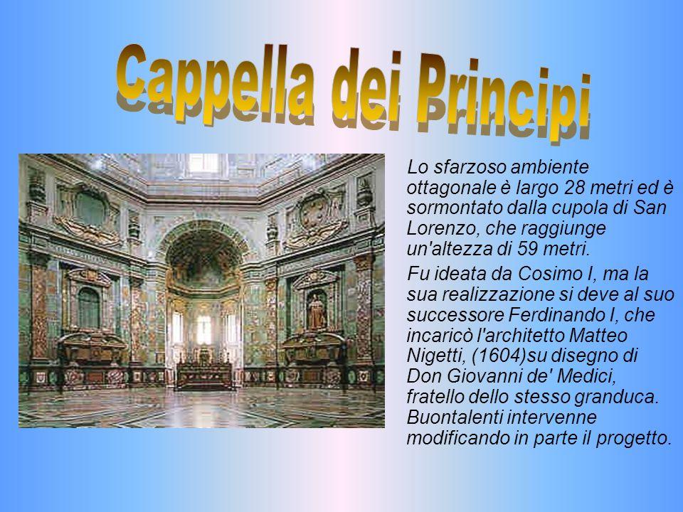 Lo sfarzoso ambiente ottagonale è largo 28 metri ed è sormontato dalla cupola di San Lorenzo, che raggiunge un'altezza di 59 metri. Fu ideata da Cosim