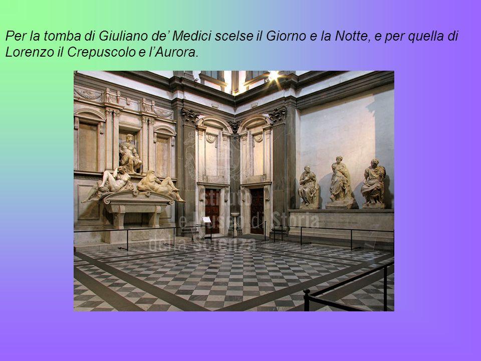 Per la tomba di Giuliano de Medici scelse il Giorno e la Notte, e per quella di Lorenzo il Crepuscolo e lAurora.