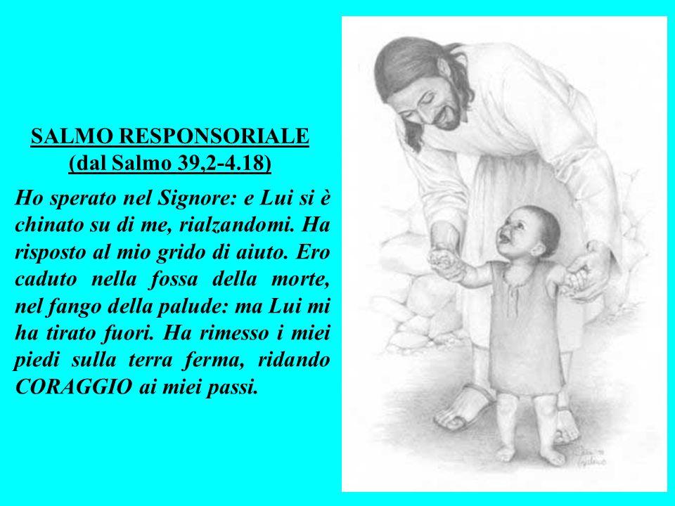 SALMO RESPONSORIALE (dal Salmo 39,2-4.18) Ho sperato nel Signore: e Lui si è chinato su di me, rialzandomi.