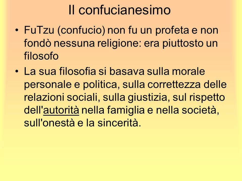 Il confucianesimo FuTzu (confucio) non fu un profeta e non fondò nessuna religione: era piuttosto un filosofo La sua filosofia si basava sulla morale