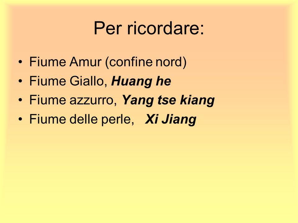 Per ricordare: Fiume Amur (confine nord) Fiume Giallo, Huang he Fiume azzurro, Yang tse kiang Fiume delle perle, Xi Jiang